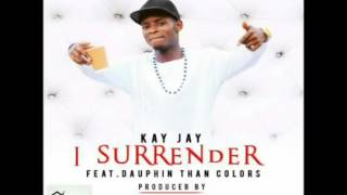 I Surrender By Kay Jay Ft Dauphin Than Colours