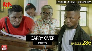 CARRY OVER Part 5 (Mark Angel Comedy) (Episode 286)