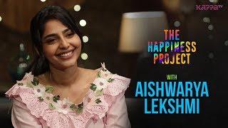 Aishwarya Lekshmi - The Happiness Project - Kappa TV