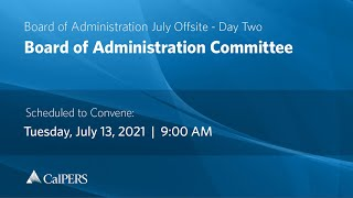CalPERS Board of Administration July Offsite Day 2 - Tuesday, 07/13/21