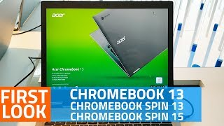 Acer Chromebook 13, Chromebook Spin 13, Chromebook Spin 15 First Look