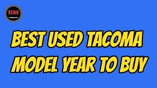 Best Used Tacoma Model Year To Buy