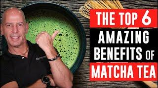 THE TOP 6 HEALTH BENEFITS OF MATCHA GREEN TEA!