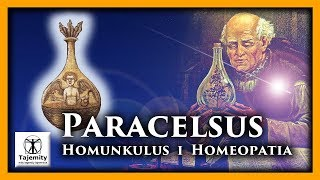 Paracelcus – homunkulus i homeopatia.Bohater epoki renesansu Teofrast Bombast von Hohenheim czyli słynny Paracelsus