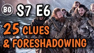 Game of Thrones S7 Episode 6 - Clues and foreshadowing you may have missed