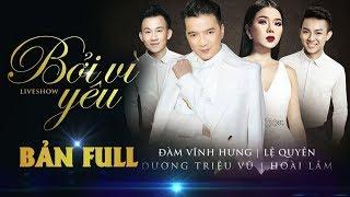 Mr Đàm 2018 Đêm Nhạc Bolero|Đàm Vĩnh Hưng,Lệ Quyên,Dương Triệu Vũ,Hoài Lâm|Full Liveshow Bởi Vì Yêu