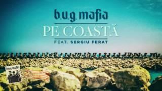 B.U.G. Mafia - Pe Coasta (feat. Sergiu Ferat) (Piesa Oficiala)