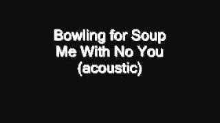 Bowling for Soup - Me With No You(acoustic)