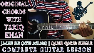 Jaane De - Atif Aslam - Complete Guitar Lesson - Original Chords With Tariq Khan
