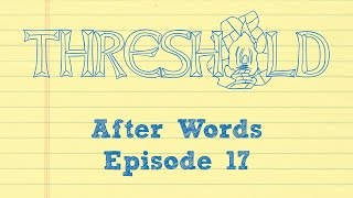 After Words: Behind the Screen of THRESHOLD Episode 17