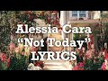 Alessia Cara - Not Today (Lyrics)