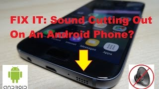 How To Fix The Sound Cutting Out On An Android Phone
