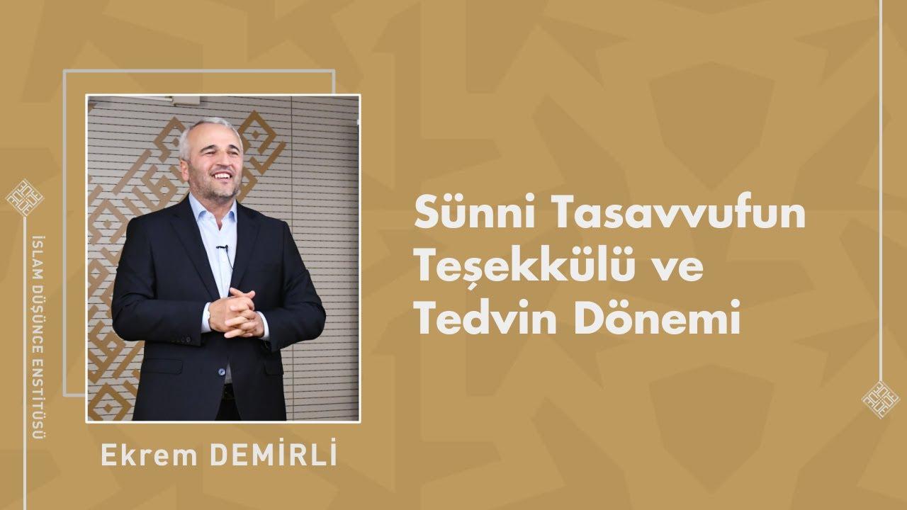 Prof. Dr. Ekrem Demirli I Sünni Tasavvufun Teşekkülü ve Tedvin Dönemi