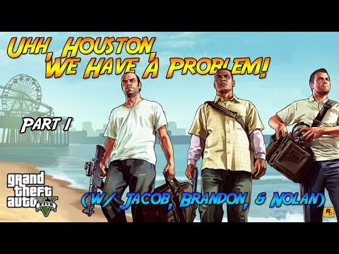 GTA V- Uhh Houston?