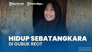 Kisah Pilu Siswi SMK Hidup Sebatang Kara di Gubuk Reyot, Ibu Meninggal dan Ayah Kawin Lagi