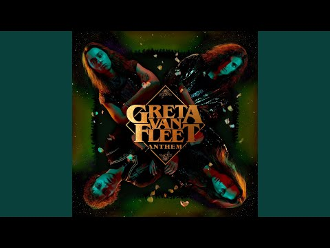 Anthem - Greta Van Fleet