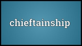 Chieftainship Meaning