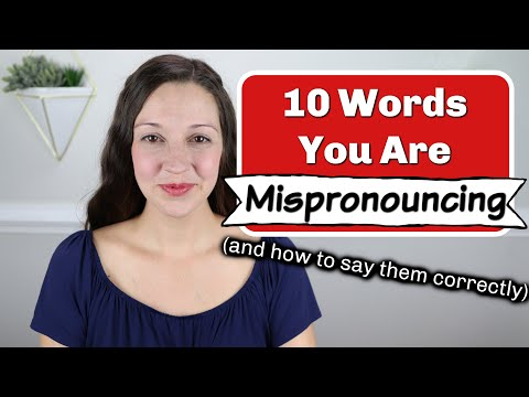 10 Words You Are Mispronouncing