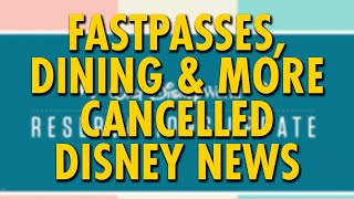 FastPass+ Gone, Dining Plan & Reservations Cancelled + More | Disney News