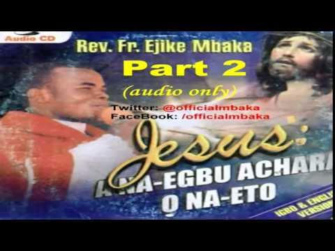 Jesus: A na-egbu achara, Ọ na-eto (Part 2) - Father Mbaka