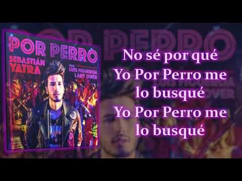 Sebastian Yatra ft  Luis Figueroa & Lary Over   Por Perro Letra   Lyrics 2018