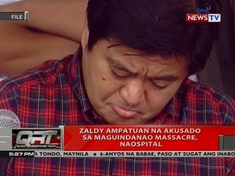 [GMA]  QRT: Zaldy Ampatuan na akusado sa Maguindanao massacre, naospital