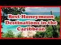 5 Best Honeymoon Destinations in the Caribbean Love is Vacation