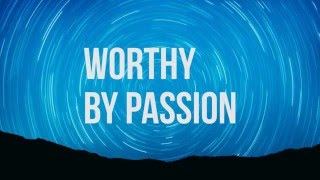Worthy - Passion (lyric video)