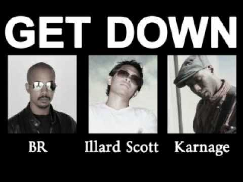 Get Down - BR, Illard Scott and Karnage