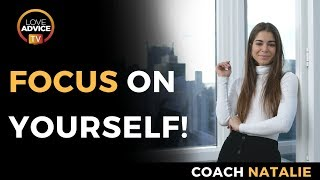 Focus On Yourself | Ensure Success To Get Your Ex Back