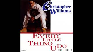 Christopher Williams - Every Little Thing U Do (Radio Remix) (1992)