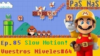 Super Mario Maker Ep 85 | Vuestros Niveles #64  | Slow Motion!