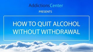 How to Quit Alcohol Without Withdrawal  - 24/7 Addiction Helpline Call 1(800) 615-1067