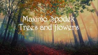 MAXIMO SPODEK,  TREES AND FLOWERS, LOVE SONG, ROMANTIC PIANO, INSTRUMENTAL