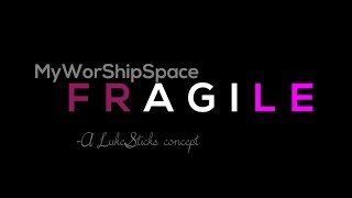 Fragile -Tasha Page-Lockhart (My Worship Space cover)