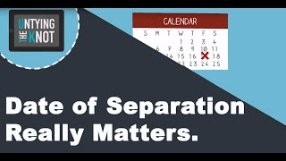 Date of Separation Really Matters.