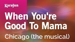 Karaoke When You're Good To Mama - Chicago (The Musical) *