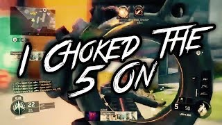 Choked the 5on!!! (BO3 Highlights/Clips and Fails)