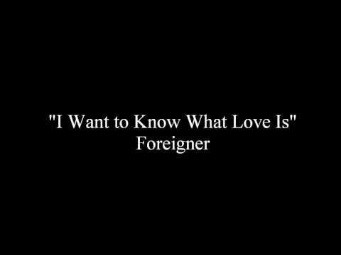I Want to Know What Love Is - Foreigner [Lyrics]