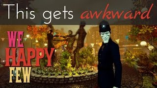 We Happy Few: This gets awkward... [pt. 2]