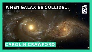 When Galaxies Collide... - Professor Carolin Crawford