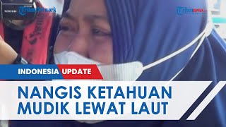 Hendak Mudik ke Jawa Barat Lewat Laut, Sejumlah Wanita Ini Menangis Ketahuan Petugas Patroli