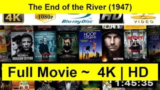 """The-End-of-the-River--1947- Full-Length"""""""