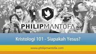 Kotbah Philip Mantofa  Kristologi 101  Siapakah Yesus
