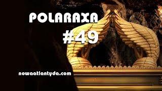 Polaraxa 49 – Arka Przymierza, skarby Miedzianego Zwoju i metale z Roswell