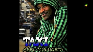 Abel Mulugeta - Taxi - (Official Audio Video) Ethiopian New Music 2014