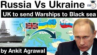 Russia Ukraine Conflict escalates - United Kingdom to send WARSHIP to Black Sea