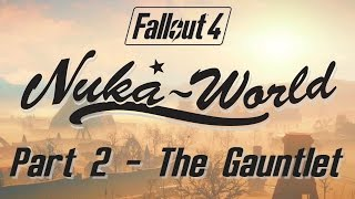 Fallout 4: Nuka World - Part 2 - The Gauntlet