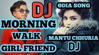 D J MORNING WALK GIRLFRIEND MANTU CHHURIA D J ODIA SONG FULL.mp3
