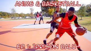 BASKETBALL & ANIME Episode 1: PRISON BALL
